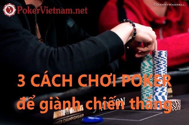 3 cách chơi Poker Texas Hold'em để giành chiến thắng ván bài Poker