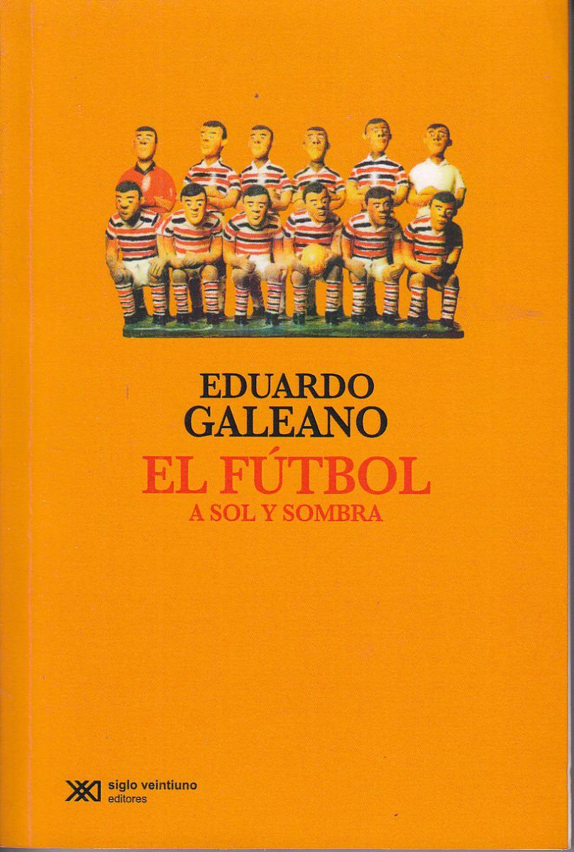 Portada del libro de Eduardo Galeano, El futbol a sol y sombra.