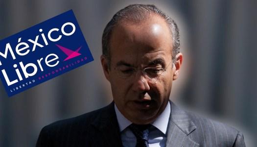 Radiografía íntima de Felipe Calderón y su golpista México Libre