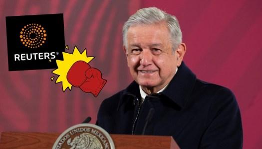 """AMLO le responde a Reuters: """"El Presidente de México no es florero"""""""