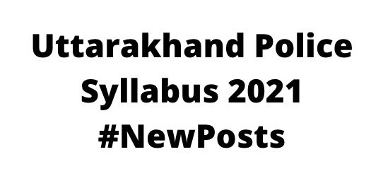Uttarakhand Police Syllabus 2021