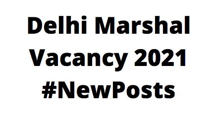 Delhi MarshalVacancy 2021