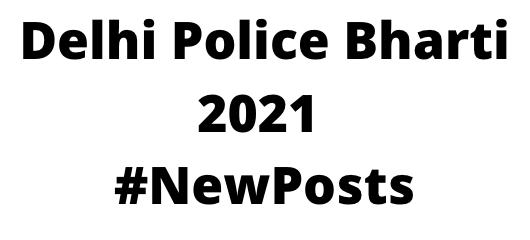 Delhi PoliceBharti 2021