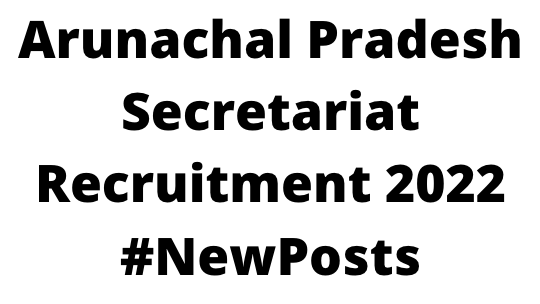 Arunachal Pradesh Secretariat Recruitment 2022