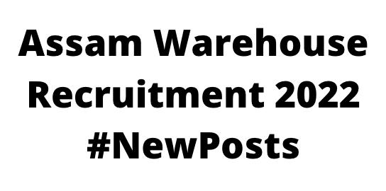 Assam WarehouseRecruitment 2022
