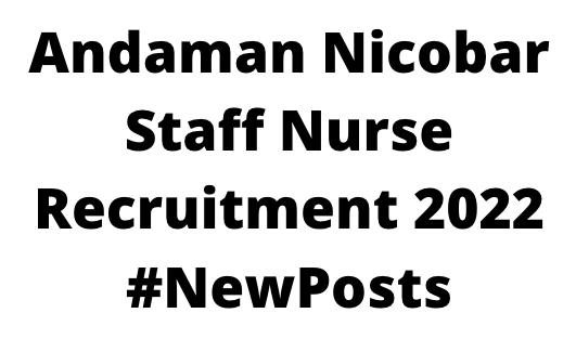 Andaman Nicobar Staff NurseRecruitment 2022
