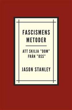 """Bokrecension: Fascismens metoder – Att skilja """"dom"""" ifrån """"oss"""" av Jason Stanley"""