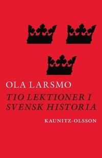 Bokrecension: Tio lektioner i svensk historia av Ola Larsmo