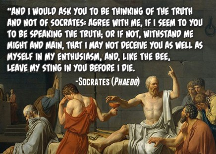 And I would ask you to be thinking of the truth and not of Socrates: agree with me, if I seem to you to be speaking the truth; or if not, withstand me might and main, that I may not deceive you as well as myself in enthusiasm, and, like the bee, leave my sting in you before I die. -Socrates, Phaedo