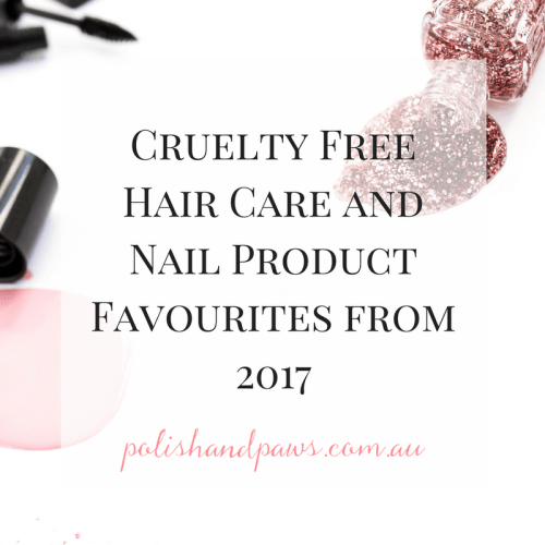 Cruelty Free Hair Care and Nail Product Favourites From 2017
