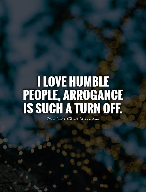 i-love-humble-people-arrogance-is-such-a-turn-off-quote-1