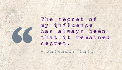 the-secret-of-my-influence-has-always-been-that-it-remained-secret-art-quote