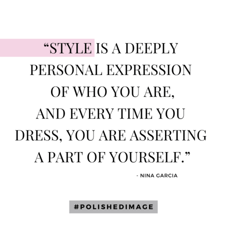 """Quote - """"Style is a deeply personal expression of who you are, and every time you dress, you are asserting a part of yourself."""" - Nina Garcia"""