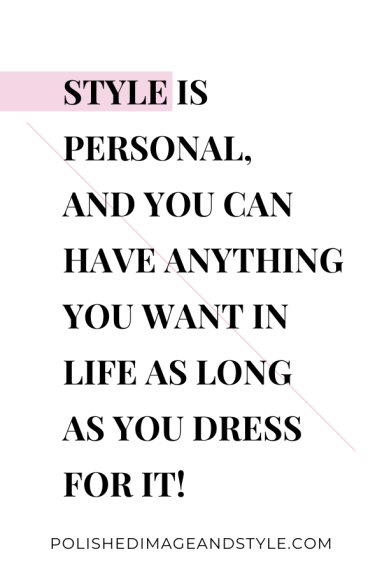 """Quote - """"Style is personal, and you can have anything you want in life as long as you dress for it!"""""""