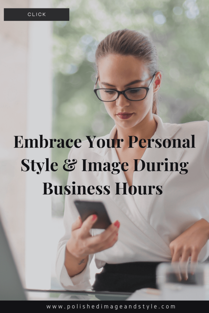 Embrace Your Personal Style & Image During Business Hours