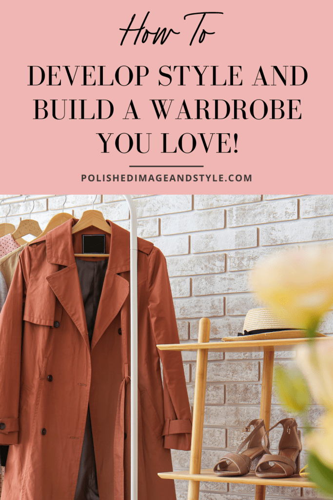How to Develop Style and Build a Wardrobe You Love!
