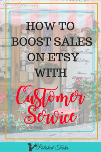 How to boost sales on Etsy with customer service|Etsy|boost sales|customer service|