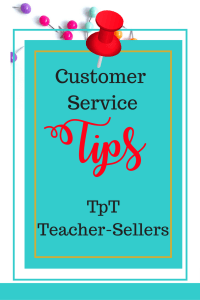 Customer service tips for TpT, teacher-sellers|Tpt|teacher-sellers|customer service|