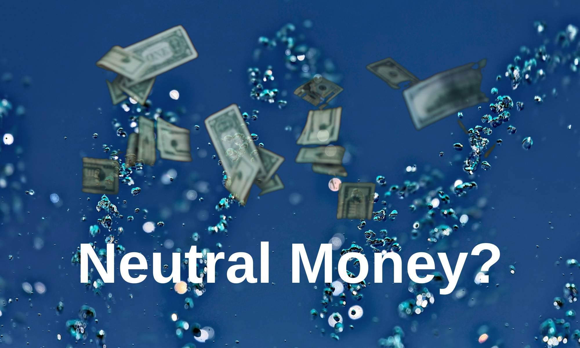 Economics of Neutral Money