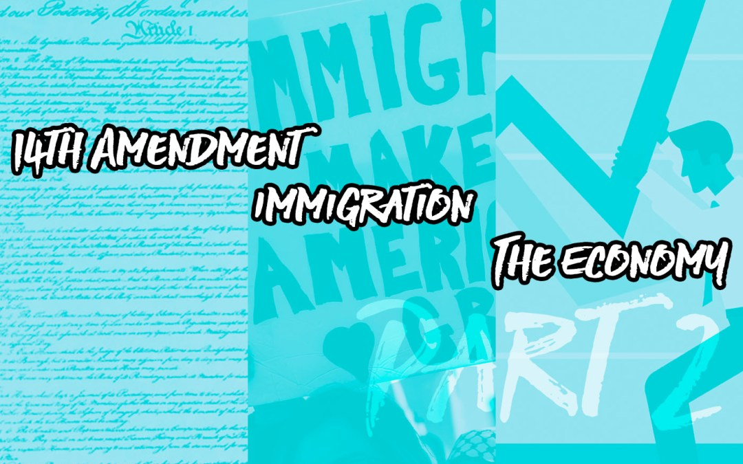 Episode 23: 14th Amendment, Immigration, and the Economy, Part 2