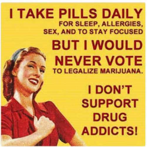 i-take-pills-daily-would-never-vote-to-legalize-marijuana-dont-support-drug-addicts