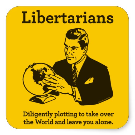 libertarian-world-takeover leaving you alone