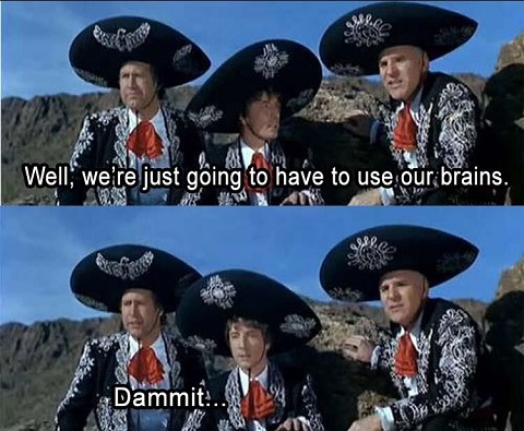 we-will-have-to-use-our-brains-three-amigos
