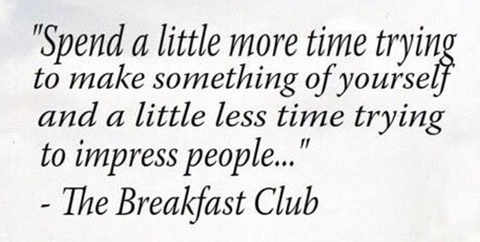 breakfast-club-quote-spend-little-more-time-trying-to-make-somthing-less-impress-people