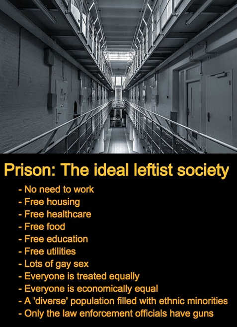 prison-ideal-leftist-society-free-education-food-equality-no-guns