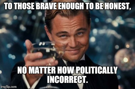 to-those-brave-enough-politically-incorrect