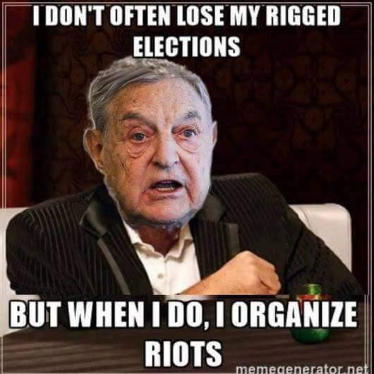george-soros-dont-always-lose-rigged-elections-but-when-i-do-i-organize-riots