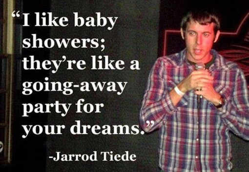 i-like-baby-showers-like-going-away-party-for-your-dreams-jarrod-tiede
