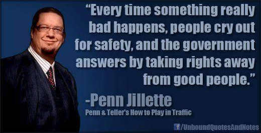 every-time-something-bad-happens-government-takes-away-rights-from-good-people-penn-jillette