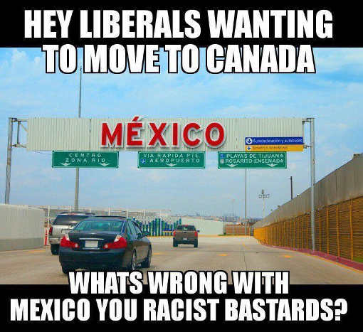hey-liberals-wanting-to-move-to-canada-whats-wrong-with-mexico-racist-bastards