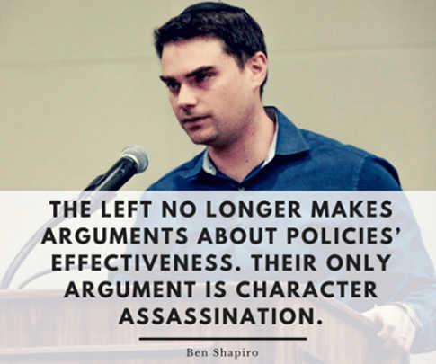 left-no-longer-makes-arguments-policies-effectiveness-only-argument-is-character-assassination-ben-shapiro