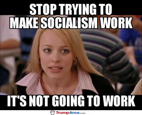 stop-trying-to-make-socialism-work-its-not-going-to-work-mean-girls