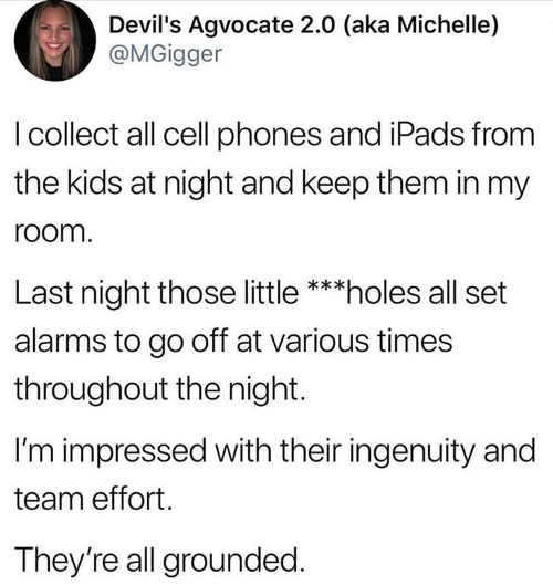i-collected-all-cell-phones-ipads-kids-last-night-little-assholes-set-alarms-to-go-off-various-times-through-night