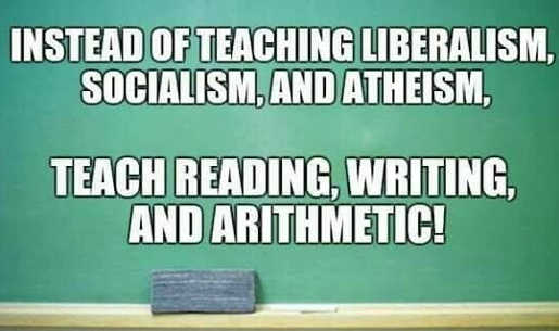 instead-of-teaching-liberalism-socialism-atheism-teach-reading-writing-arithmetic