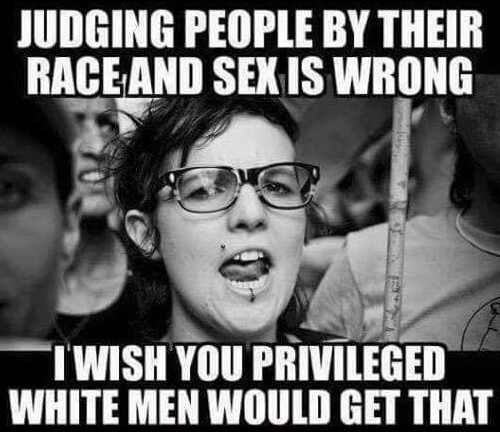 judging-people-by-their-race-sex-is-wrong-wish-you-privileged-white-men-would-get-that