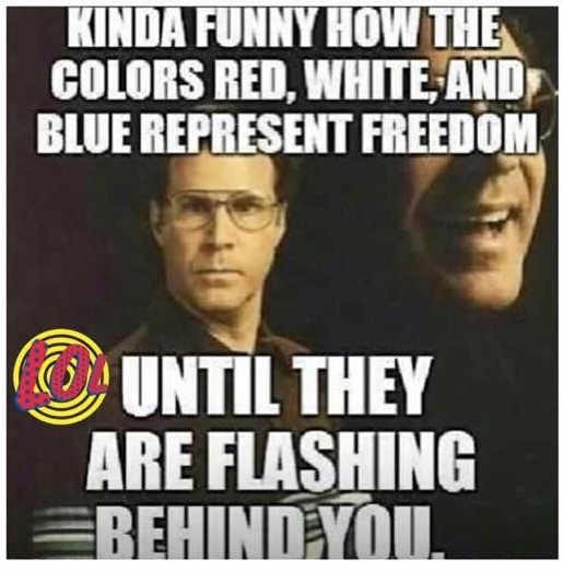 kind-of-funny-how-red-white-blue-means-freedom-unless-flashing-behind-you