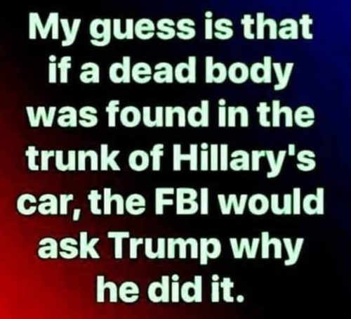 my-guess-is-that-if-dead-body-was-found-in-trunk-hillary-car-fbi-would-ask-trump-why-he-did-it