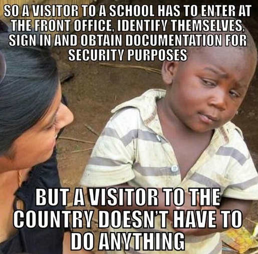 so-visitor-to-school-has-to-sign-in-idenitfy-get-pass-but-visitor-to-country-doesnt