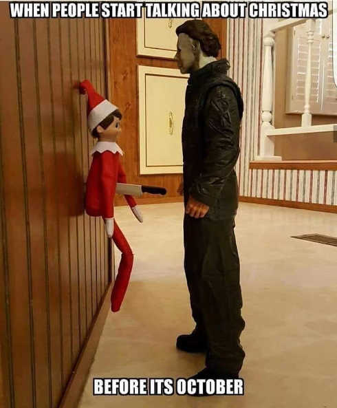 when-people-start-talking-about-christmas-before-october-michael-myers-stabbing-elf-on-shelf