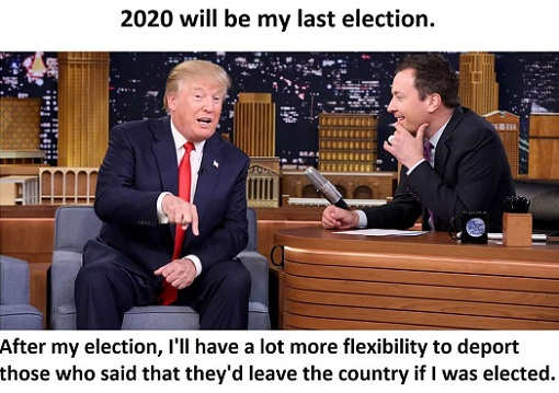 2020-will-be-my-last-election-ill-have-lot-more-flexibility-to-deport-those-who-said-theyd-leave-if-trump-elected