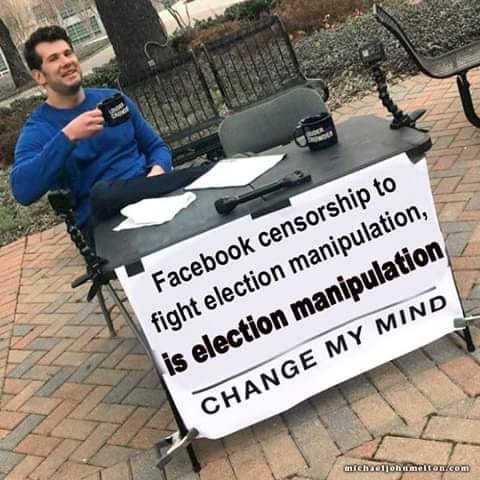 facebook-censorship-to-fight-election-manipulation-is-election-manipulation-change-my-mind