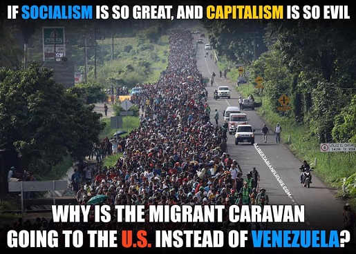 if-socialism-is-so-great-capitalism-evil-why-is-migrant-caravan-going-to-us-instead-of-venezuela