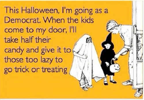 this-halloween-going-as-democrat-take-half-candy-give-to-those-too-lazy-to-trick-or-treat