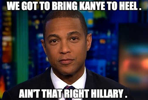 we-got-to-bring-kanye-to-heel-aint-that-right-hillary-don-lemon