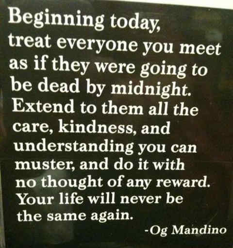 beginning-today-treat-everyone-you-meet-as-if-dead-by-midnight