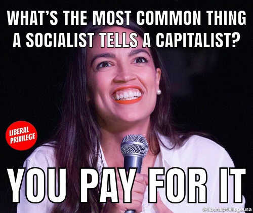 cortez-whats-the-most-common-thing-socialist-tells-capitalist-you-pay-for-it